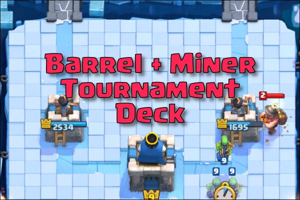 miner goblin barrel clash royale tournament deck